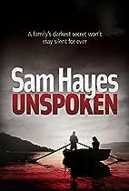 Unspoken by Sam Hayes