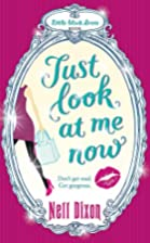 Just Look at Me Now by Nell Dixon