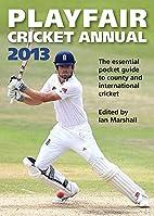 Playfair Cricket Annual 2013 by Ian Marshall