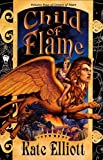 Elliott, Kate: Child of Flame (Crown of Stars, Vol. 4)