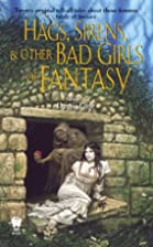 Hags, Sirens, and Other Bad Girls of Fantasy…