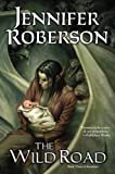 Roberson, Jennifer: The Wild Road: Book Three of Karavans