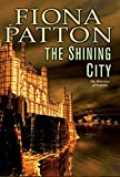 Patton, Fiona: The Shining City: Book Three of the Warriors of Estavia