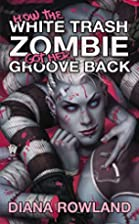How the White Trash Zombie Got Her Groove…
