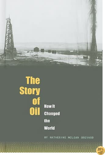 The Story of Oil: How It Changed the World (The World Transformed)