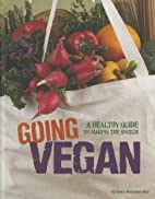 Going Vegan: A Healthy Guide to Making the…