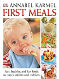 Karmel, Annabel: First Meals: the Complete Cookbook and Nutrition Guide