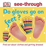 Dorling Kindersley Publishing Staff: Do Gloves Go on Feet?