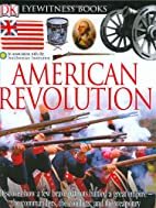 Eyewitness Books: American Revolution by…