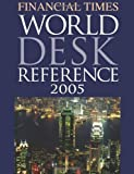 Dorling Kindersley Publishing Staff: Financial Times World Desk Reference 2005