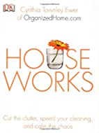 Houseworks: Cut the Clutter, Speed Your…
