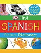 DK First Spanish Picture Dictionary by DK…