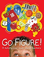 Go Figure!: A Totally Cool Book About…