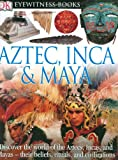 Dk: Eyewitness Aztec, Inca &amp; Maya