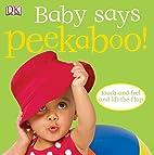 Baby Says Peekaboo! (Peekaboo) by Dawn…