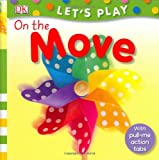 Stoppard, Miriam: On the Move: Toddler Playskills