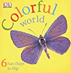 Colorful World (Fun Flaps) by DK Publishing