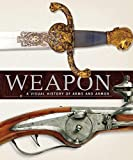 Dorling Kindersley, Inc: Weapon: A Visual History of Arms and Armor