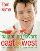 Balancing Flavors East and West by Tom Kime