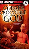 Ross, Stewart: The Curse of the Crocodile God (DK Graphic Readers Novels)