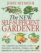 The New Self-Sufficient Gardener by John…