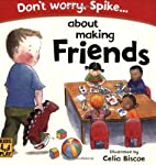 Don't Worry Spike... About Making Friends by…