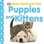 Puppies and Kittens (Baby Touch and Feel) by…