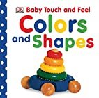 Colors and Shapes (Baby Touch and Feel) by…