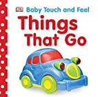 Things That Go (Baby Touch and Feel) by DK…