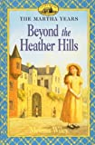 Wiley, Melissa: Beyond the Heather Hills (Little House the Martha Years (Prebound))
