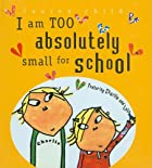 I Am Too Absolutely Small for School by…