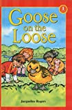 Rogers, Jacqueline: Goose on the Loose (Scholastic Reader: Level 1 (Pb))