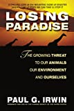 Irwin, Paul G.: Losing Paradise: The Growing Threat to Our Animals, Our Environment, and Ourselves