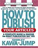 Shirley Kawa-Jump: How to Publish Your Articles (Square One Writer's Guides)