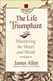 James Allen: Life Triumphant: Mastering the Heart and Mind (Square One Classics): Mastering the Heart and Mind (Square One Classics): Mastering the Heart and Mind (Square One Classics)