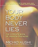 Kushi, Michio: Your Body Never Lies: The Complete Book Of Oriental Diagnosis