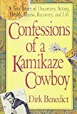 Benedict, Dirk: Confessions of a Kamikaze Cowboy: A True Story of Discovery, Acting, Health, Illness, Recovery And Life