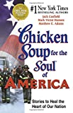 Canfield, Jack: Chicken Soup for the Soul of America: Stories to Heal the Heart of Our Nation