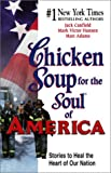 Canfield, Jack L.: Chicken Soup for the Soul of America: Stories to Heal the Heart of Our Nation