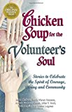 Jack Canfield: Chicken Soup for the Volunteer's Soul: Stories to Celebrate the Spirit of Courage, Caring and Community (Chicken Soup for the Soul)