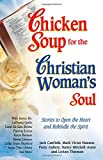 Canfield, Jack: Chicken Soup for the Christian Woman's Soul: Stories to Open the Heart and Rekindle the Spirit