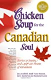 Aaron, Raymond: Chicken Soup for the Canadian Soul: Stories to Inspire and Uplift the Hearts of Canadians (Chicken Soup for the Soul)