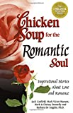 Jack Canfield: Chicken Soup for the Romantic Soul: Inspirational Stories About Love and Romance (Chicken Soup for the Soul)
