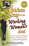 Canfield, Jack: Chicken Soup for the Working Woman's Soul: Humorous and Inspirational Stories to Celebrate the Many Roles of Working Women (Chicken Soup for the Soul)
