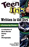 Meyer, Stephanie H.: Teen Ink: Written in the Dirt: A Collection of Short Stories, Poetry, Art and Photography (Teen Ink Series)
