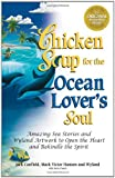 Canfield, Jack: Chicken Soup for the Ocean Lover's Soul: Amazing Sea Stories and Wyland Artwork to Open the Heart and Rekindle the Spirit (Chicken Soup for the Soul)
