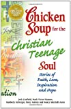 Canfield, Jack: Chicken Soup for the Christian Teenage Soul: Stories to Open the Hearts of Christian Teens (Chicken Soup for the Soul)