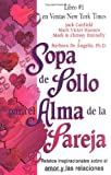 Canfield, Jack: Sopa de Pollo para el Alma de la Pareja: Relatos inspirecionales sobre el amor y las relaciones (Chicken Soup for the Soul) (Spanish Edition)