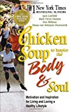 Hansen, Mark Victor: Chicken Soup to Inspire the Body and Soul: Motivation and Inspiration for Living and Loving a Healthy Lifestyle