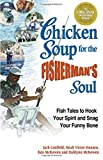 Canfield, Jack: Chicken Soup for the Fisherman's Soul: Fish Tales to Hook Your Spirit and Snag Your Funny Bone (Chicken Soup for the Soul)
